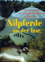 Nilpferde an der Isar: die Geschichte des Münchner Tierparks Hellabrunn