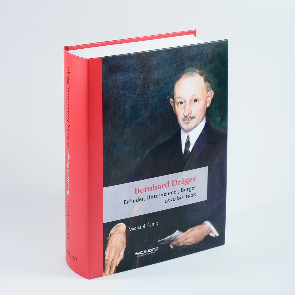 Bernhard Dräger. Erfinder, Unternehmer, Bürger 1870 bis 1928