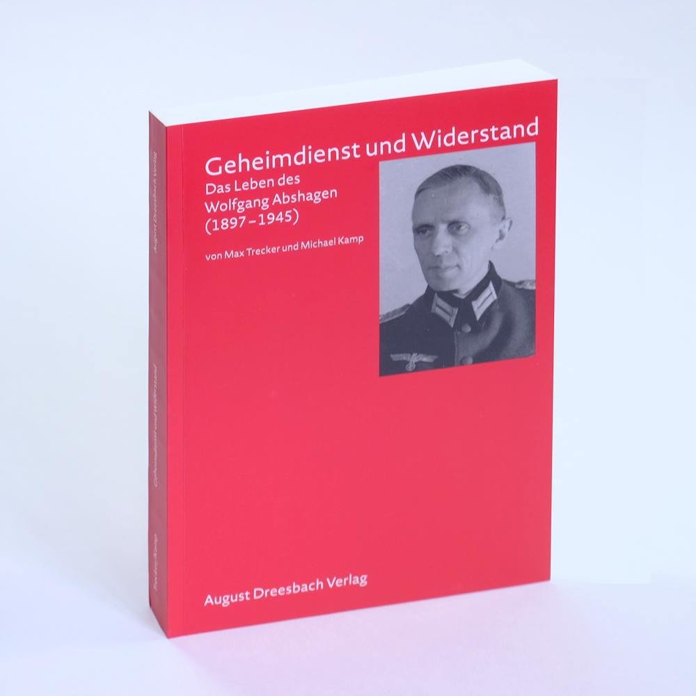 Geheimdienst und Widerstand. Das Leben des Wolfgang Abshagen 1897–1945